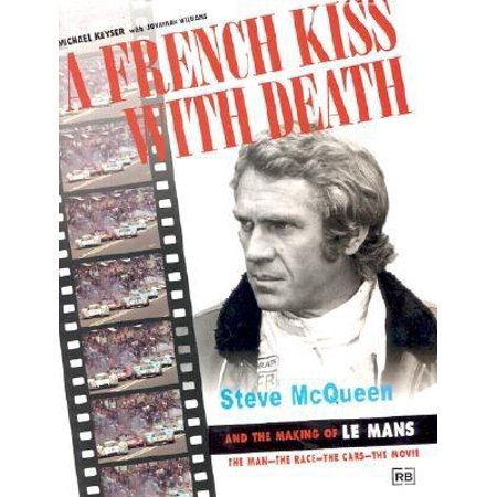 A French Kiss with Death: Steve McQueen and the Making of Le Mans by