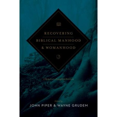 Recovering Biblical Manhood & Womanhood : A Response to Evangelical (John Piper Recovering Biblical Manhood And Womanhood)