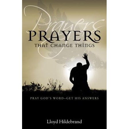 Prayers That Change Things : Pray God's Word-Get His (20 Prayers To Pray Throughout A Busy Day)
