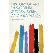 History of Art in Sardinia, Judaea, Syria, and Asia Minor Volume 2