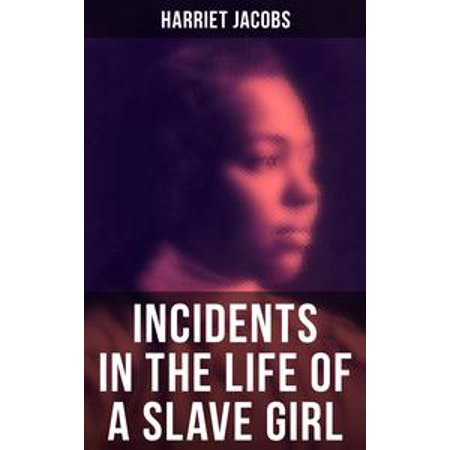 Harriet Jacobs: Incidents in the Life of a Slave Girl -