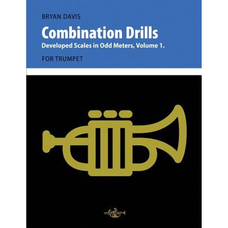 Combination Drills : Developed Scales in Odd Meters, Volume 1. for Trumpet.