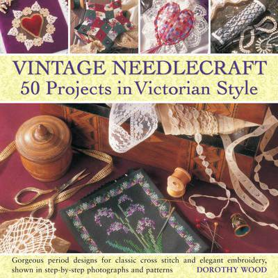 Vintage Needlecraft: 50 Projects in Victorian Style : Gorgeous Period Designs for Classic Cross Stitch and Elegant Embroidery, Shown in Step-By-Step Photographs and - Gorgeous Vintage Resin