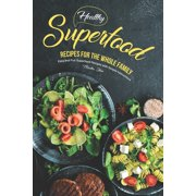 Healthy Superfood Recipes for the Whole Family : Easy and Fun Superfood Recipes with Simple Instructions