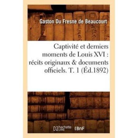 Captivite Et Derniers Moments de Louis XVI: Recits Originaux & Documents Officiels. T. 1 (Ed.1892) (Histoire) (French) - image 1 of 1