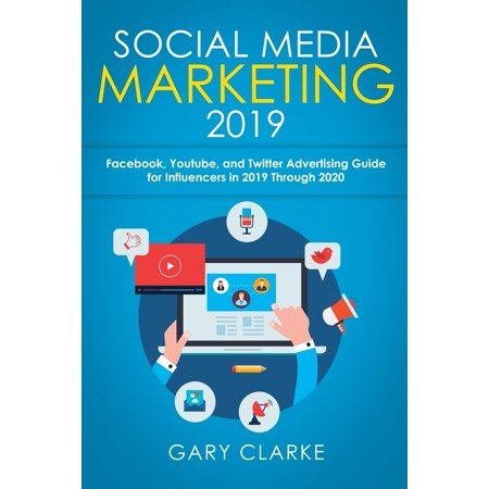Social Media Marketing 2019 : Instagram, Facebook, Youtube, and Twitter Advertising Guide for Influencers in 2019 Through 2020 (Youtube Natur)
