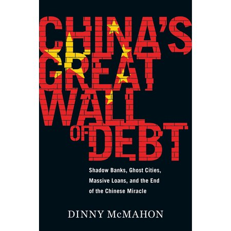 China's Great Wall of Debt : Shadow Banks, Ghost Cities, Massive Loans, and the End of the Chinese (Debt Consolidation Loan To Pay Off Credit Cards)