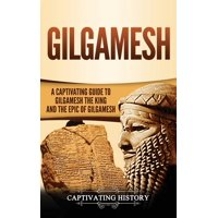 Gilgamesh: A Captivating Guide to Gilgamesh the King and the Epic of Gilgamesh (Hardcover)