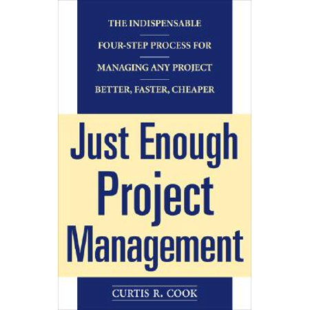 Just Enough Project Management : The Indispensable Four-Step Process for Managing Any Project, Better, Faster, (Best Project Management Textbook)