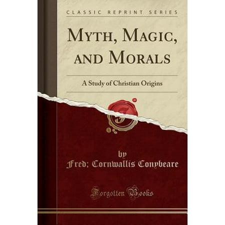 Myth, Magic, and Morals : A Study of Christian Origins (Classic Reprint)