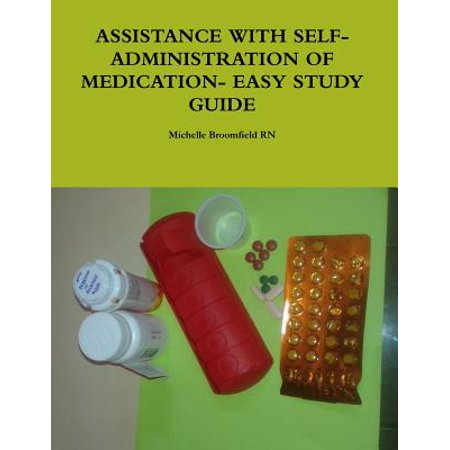 Assistance with Self-Administration of Medication- Easy Study (Assistance With Self Administered Medications Study Guide)