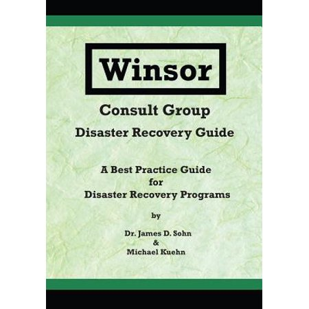 Winsor Consult Group - Disaster Recovery Guide : A Best Practice Guide for Disaster Recovery