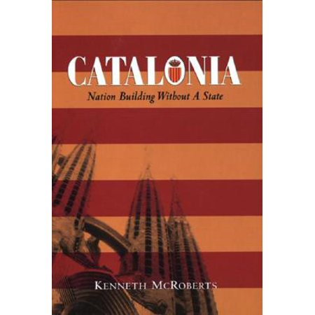 Catalonia : Nation Building Without a State