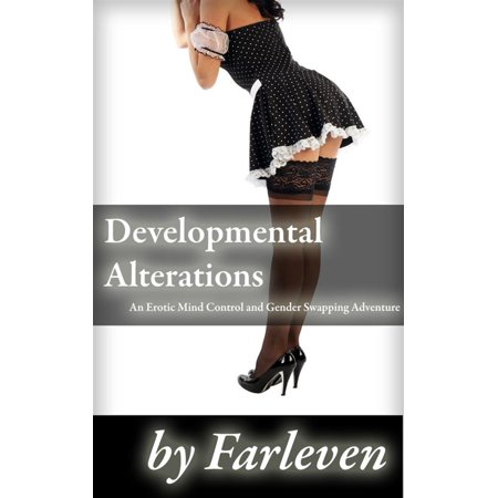 Developmental Alterations (Mind Control Erotica, Sex Slave, Reprogrammed, Brainwashed, Maid, Dubcon, Genderbending) - eBook