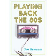 Playing Back the 80s: A Decade of Unstoppable Hits (Hardcover)