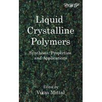 Polymer Science: Liquid Crystalline Polymers: Synthesis, Properties and Applications (Hardcover)