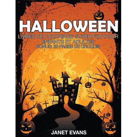 Halloween: Livres de Coloriage Super Fun Pour Enfants Et Adultes (Bonus: 20 Pages de Croquis) - Texte Original Pour Halloween