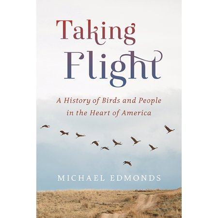 Taking Flight : A History of Birds and People in the Heart of America