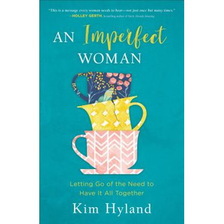 An Imperfect Woman : Letting Go of the Need to Have It All (And They Would All Go Down Together)