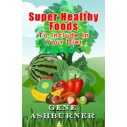 Super Healthy Foods To Include In Your Diet - eBook