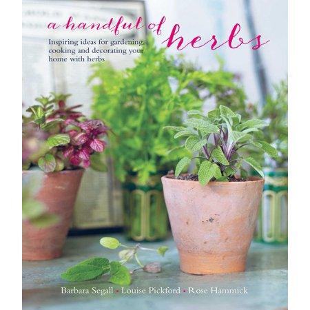 A Handful of Herbs : Inspiring ideas for gardening, cooking and decorating your home with herbs