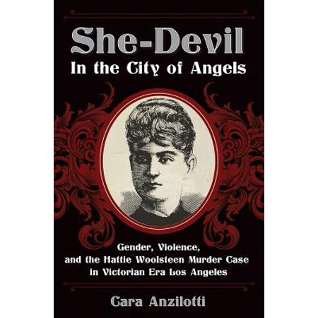 She-Devil in the City of Angels: Gender, Violence, and the Hattie Woolsteen Murder Case in Victorian Era Los Angeles - eBook