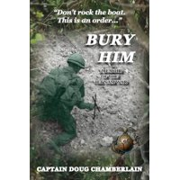 Bury Him: A Memoir of the Viet Nam War (Paperback)