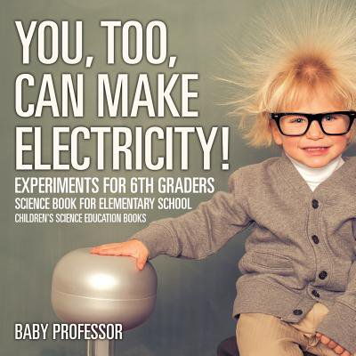 You, Too, Can Make Electricity! Experiments for 6th Graders - Science Book for Elementary School Children's Science Education - Halloween Poems For 6th Graders