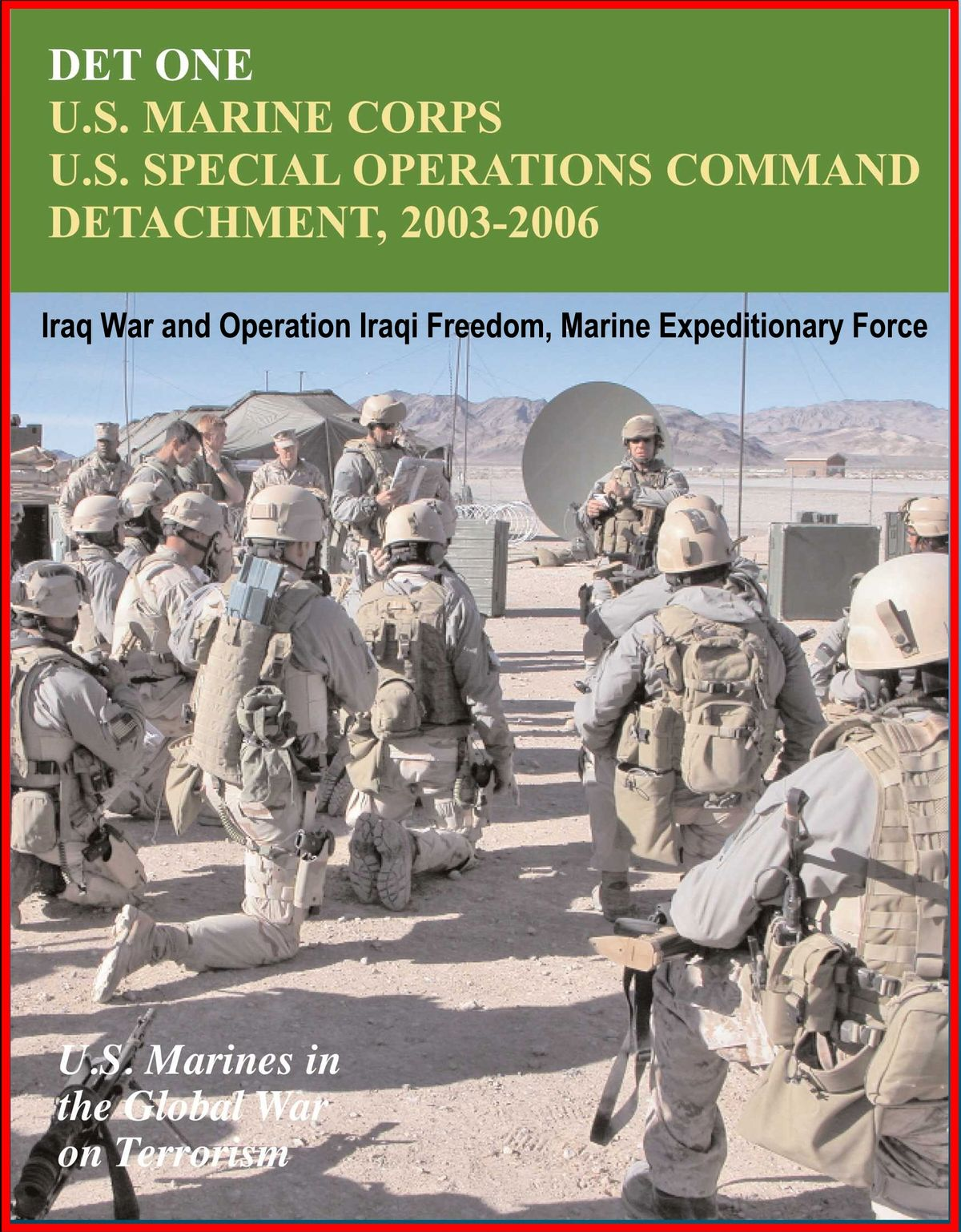Det One: U S  Marines Corps U S  Special Operations Command Detachment  2003-2006 - Global War on Terrorism, Iraq War and Operation Iraqi Freedom,