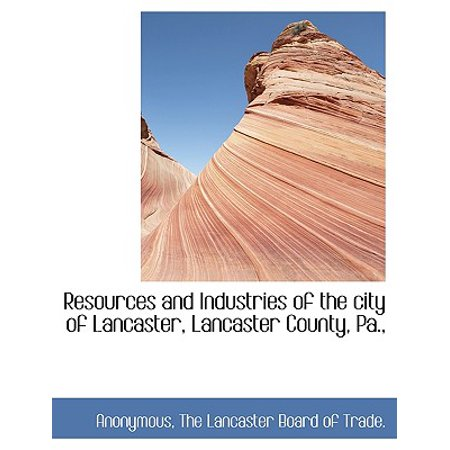 Resources and Industries of the City of Lancaster, Lancaster County, (Park City Lancaster Pa)