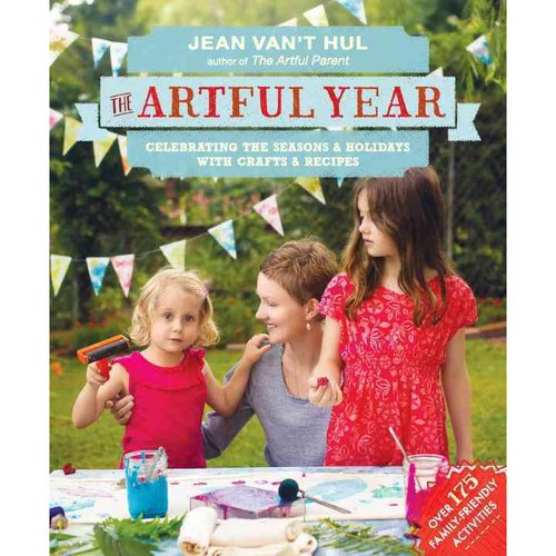 The Artful Year: Celebrating the Seasons & Holidays with Crafts & Recipes