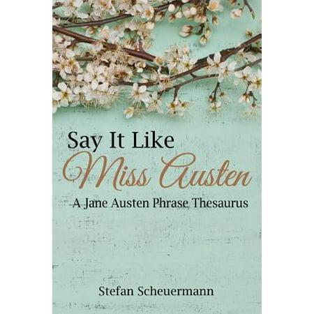 Say It Like Miss Austen : A Jane Austen Phrase