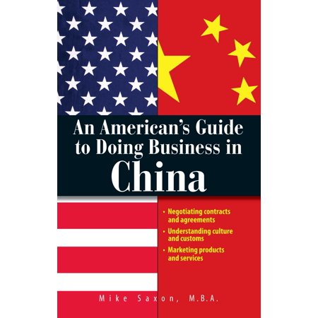An Americans Guide To Doing Business In China    Negotiating Contracts And Agreements  Understanding Culture And Customs  Marketing Products And Services