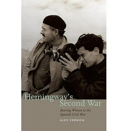 Hemingway's Second War : Bearing Witness to the Spanish Civil