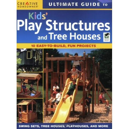 ultimate guide to kids' play structures & tree houses (ultimate guide to... (creative homeowner)) ()