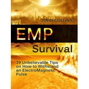 Emp Survival: 39 Unbelievable Tips on How to Withstand an ElectroMagnetic Pulse - eBook
