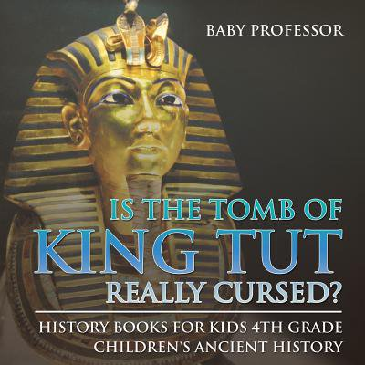 Is the Tomb of King Tut Really Cursed? History Books for Kids 4th Grade Children's Ancient History (Halloween Craft For 4th Grade Class)