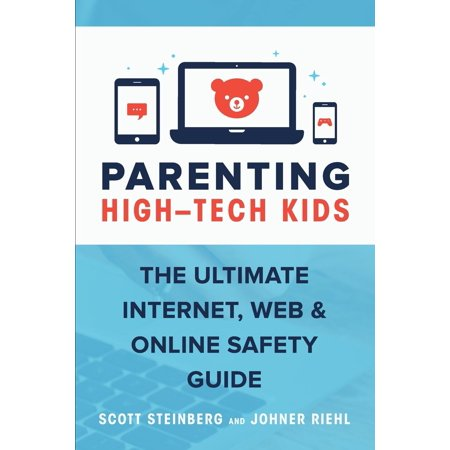 Parenting High-Tech Kids : The Ultimate Internet, Web, and Online Safety Guide