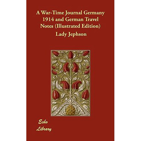 A War-Time Journal Germany 1914 and German Travel Notes (Illustrated (Best Time To Travel To Germany And Austria)