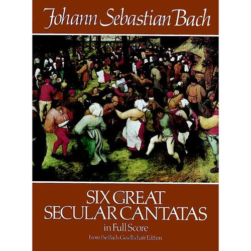 Six Great Secular Cantatas in Full Score
