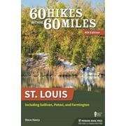 60 Hikes Within 60 Miles: 60 Hikes Within 60 Miles: St. Louis: Including Sullivan, Potosi, and Farmington (Paperback)