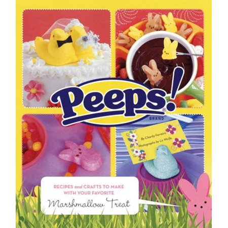 Peeps : Recipes and Crafts to Make with Your Favorite Marshmallow Treat