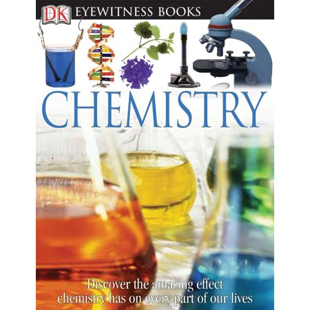 DK Eyewitness Books: Chemistry : Discover the Amazing Effect Chemistry Has on Every Part of Our