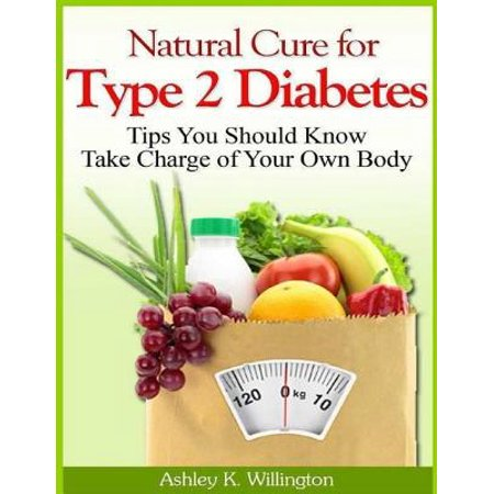 Natural Cure for Type 2 Diabetes: Tips You Should Know - Take Charge of Your Own Body - (Best Cure For Diabetes Type 2)