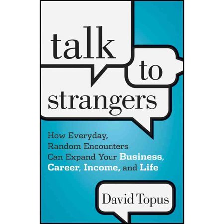 Talk To Strangers  How Everyday  Random Encounters Can Expand Your Business  Career  Income And Life