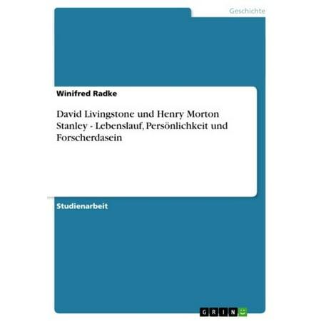 David Livingstone und Henry Morton Stanley - Lebenslauf, Persönlichkeit und Forscherdasein -