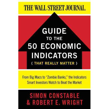 Guide to the 50 Economic Indicators That Really Matter: From Big Macs to Zombie Banks, the Indicators Smart Investors Watch to Beat the Market