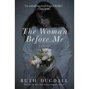 The Woman Before Me : A Thriller