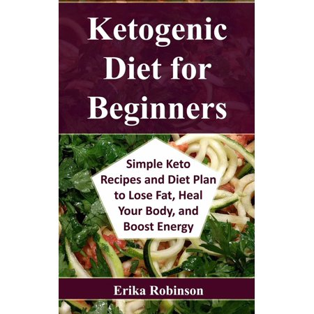 Ketogenic Diet for Beginners: Simple Keto Recipes and Diet Plan to Lose Fat, Heal Your Body, and Boost Energy -