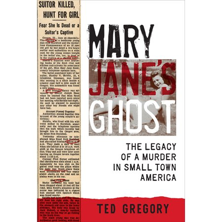 Mary Jane's Ghost : The Legacy of a Murder in Small Town (100 Best Small Towns In America List)